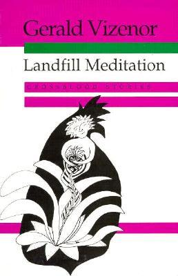 Landfill Meditation: Crossblood Stories Gerald Vizenor