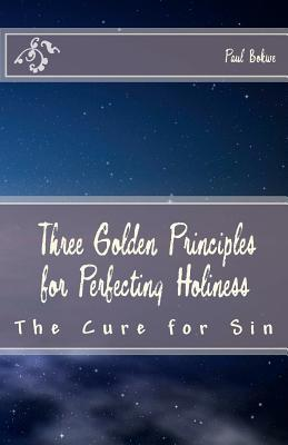Three Golden Principles for Perfecting Holiness: The Cure for Sin Evg Paul Bokwe