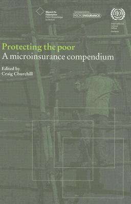 Protecting The Poor: A Microinsurance Compendium  by  Craig Churchill