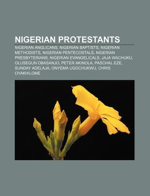 Nigerian Protestants: Nigerian Anglicans, Nigerian Baptists, Nigerian Methodists, Nigerian Pentecostals, Nigerian Presbyterians Source Wikipedia
