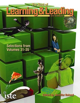 The Best of Learning & Leading with Technology: Selections from Volumes 31-35  by  Jennifer Roland