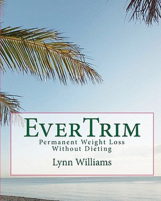 Evertrim: Permanent Weight Loss Without Dieting Lynn Williams
