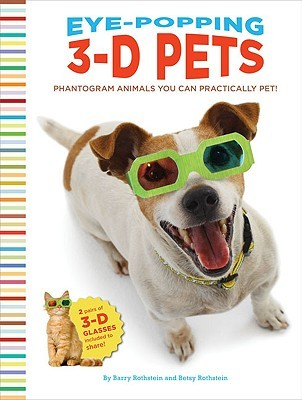 Eye-Popping 3-D Pets: Phantogram Animals You Can Practically Pet! Barry Rothstein