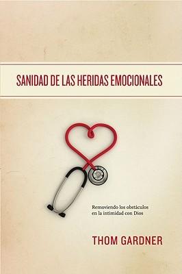 Sanidad de Las Heridas Emocionales: Removiendo Los Obstaculos En La Intimidad Con Dios  by  Anonymous