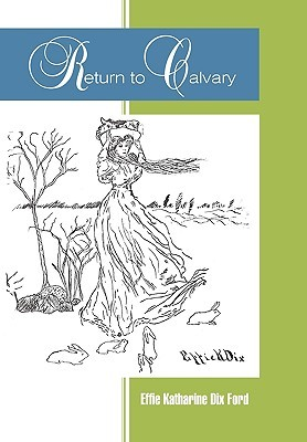 Return to Calvary Effie Katharine Dix Ford