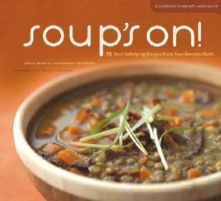 Soups On!: 75 Soul-Satisfying Recipes from Your Favorite Chefs  by  Leslie Jonath