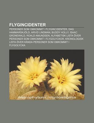 Flygincidenter: Personer SOM Omkommit I Flygincidenter, Dag Hammarskj LD, Arvid Lindman, Buddy Holly, Isaac Gr Newald, Roald Amundsen  by  Source Wikipedia