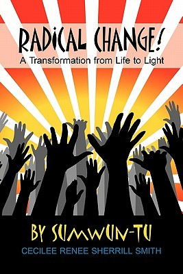 Radical Change! a Transformation from Life to Light  by  Sumwun-Tu