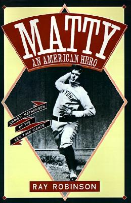 Matty an American Hero: Christy Mathewson of the New York Giants