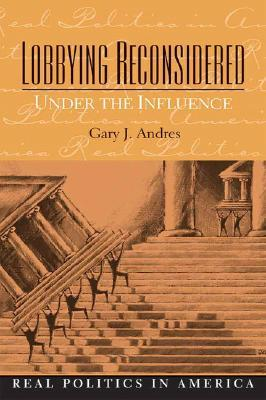 Lobbying Reconsidered: Under the Influence  by  Gary Andres