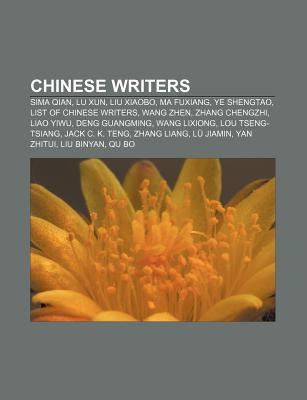 Chinese Writers: Sima Qian, Lu Xun, Liu Xiaobo, Ma Fuxiang, Ye Shengtao, List of Chinese Writers, Wang Zhen, Zhang Chengzhi, Liao Yiwu  by  Source Wikipedia