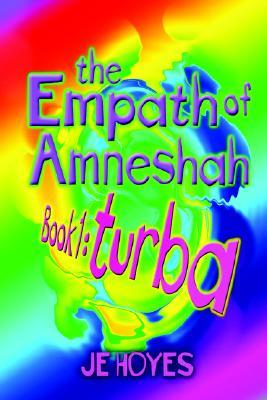 The Empath of Amneshah. Book One: Turba  by  JE Hoyes