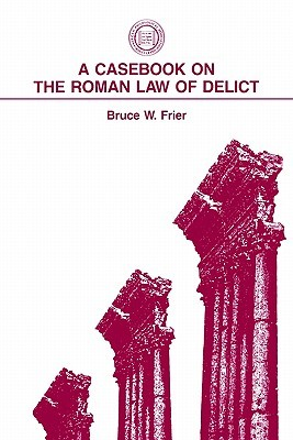 A Casebook on the Roman Law of Delict Bruce W. Frier