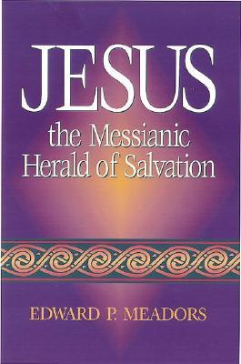 Jesus the Messianic Herald of Salvation  by  Edward P. Meadors