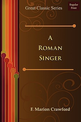 A Roman Singer  by  Francis Marion Crawford