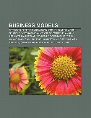Business Models: Network Effect, Pyramid Scheme, Business Model, Gratis, Cooperative, Auction, Scenario Planning, Affiliate Marketing Source Wikipedia