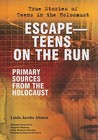 Escape--Teens on the Run: Primary Sources from the Holocaust