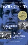 The Mountain of My Fear / Deborah : A Wilderness Narrative: Two Mountaineering Classics in One Volume