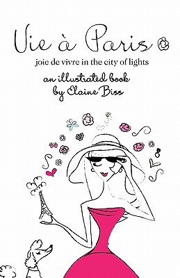 Vie a Paris: Joie de Vivre in the City of Lights-Gift Edition  by  Elaine Biss