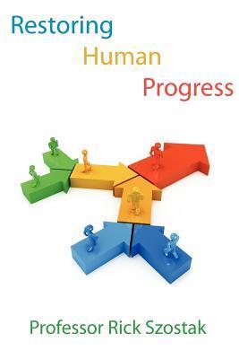 Restoring Human Progress  by  Rick Szostak