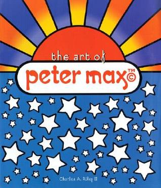 The Art of Peter Max  by  Charles A. Riley