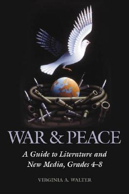 War & Peace: A Guide to Literature and New Media, Grades 4-8  by  Virginia Walter