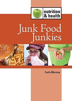 Junk Food Junkies  by  Carla Mooney