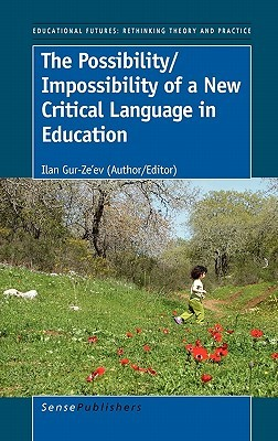 The Possibility/Impossibility of a New Critical Language in Education  by  Ilan Gur-Zeev
