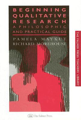 Beginning Qualitative Research: A Philosophic and Practical Guide P. Maykut