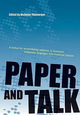 Paper and Talk: A Manual for Reconstituting Materials in Australian Indigenous Languages  by  Nicholas Thieberger