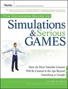 The Complete Guide to Simulations and Serious Games: How the Most Valuable Content Will Be Created in the Age Beyond Gutenberg to Google