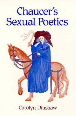 Chaucers Sexual Poetics  by  Carolyn Dinshaw