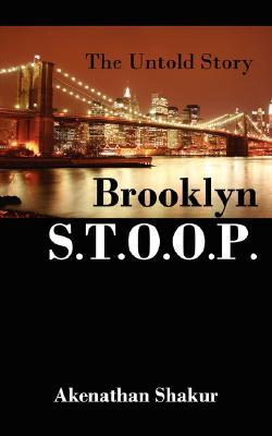 Brooklyn S.T.O.O.P.: The Untold Story  by  Akenathan Shakur