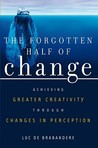 The Forgotten Half of Change: Achieving Greater Creativity through Changes in Perception