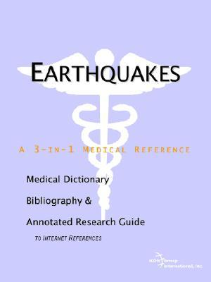 Earthquakes - A Medical Dictionary, Bibliography, and Annotated Research Guide to Internet References ICON Health Publications