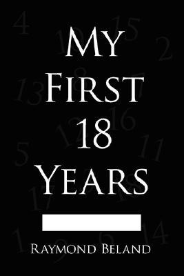 My First 18 Years  by  Raymond Beland
