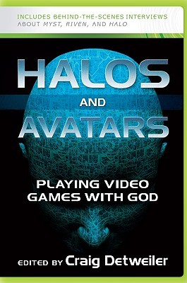 Halos and Avatars: Playing Video Games with God Craig Detweiler