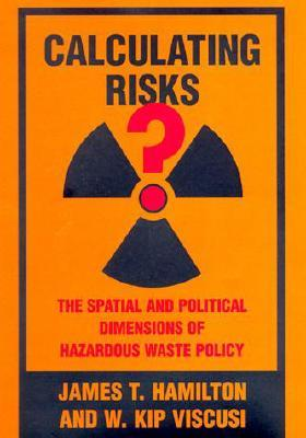 Calculating Risks?: The Spatial and Political Dimensions of Hazardous Waste Policy James T. Hamilton
