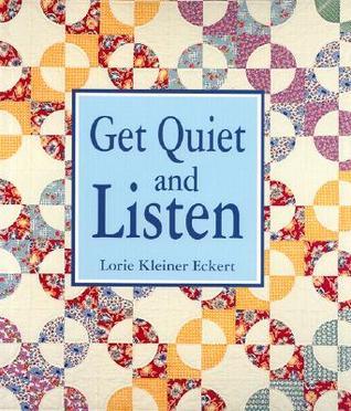 Get Quiet and Listen  by  Lorie Kleiner Eckert