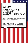 What Americans Really Want...Really: The Truth About Our Hopes, Dreams, and Fears