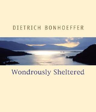 Wondrously Sheltered  by  Dietrich Bonhoeffer