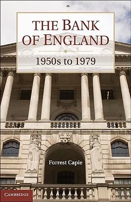 The Bank of England: 1950s to 1979  by  Forrest Capie