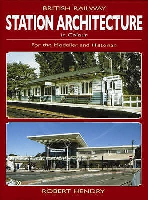 British Railway Station Architecture In Colour  by  Robert Hendry