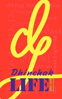 Dhinchak Life  by  Mush Panjwani