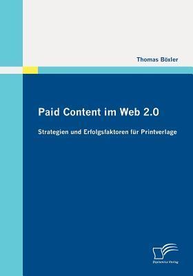Paid Content Im Web 2.0: Strategien Und Erfolgsfaktoren F R Printverlage Thomas B. Xler