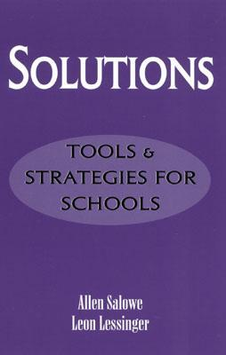 Solutions: Tools and Strategies for Schools  by  Allen E. Salowe