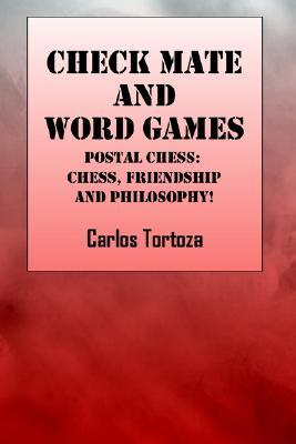 Check Mate and Words Game: Postal Chess: Chess, Friendship and Philosophy! Carlos Tortoza