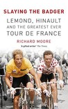 Slaying the Badger: LeMond, Hinault and the Greatest Ever Tour de France