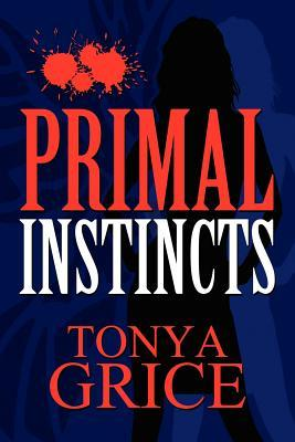 Primal Instincts  by  Tonya Grice