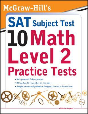 McGraw-Hills SAT Subject Test 10: Math Level 2 Practice Testmcgraw-Hills SAT Subject Test 10: Math Level 2 Practice Tests S  by  Christine Caputo